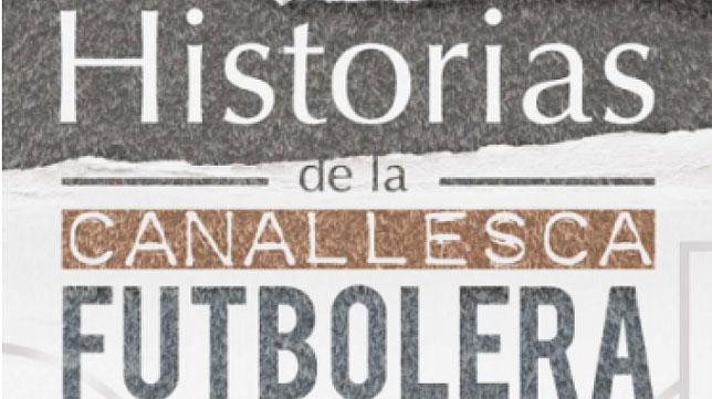'Historias de la canallesca futbolera'